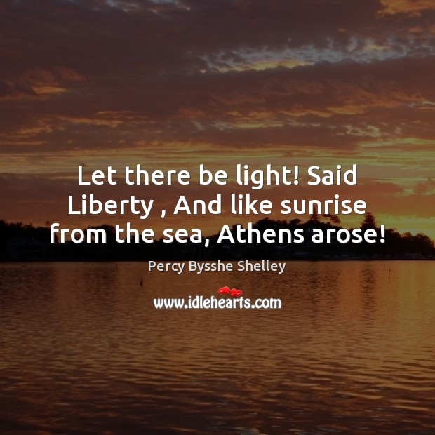 Let there be light! Said Liberty , And like sunrise from the sea, Athens arose! Image
