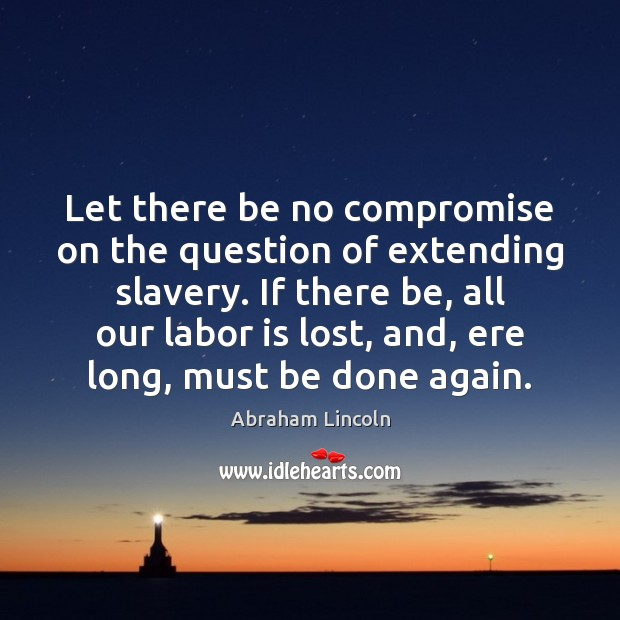 Image, Let there be no compromise on the question of extending slavery. If