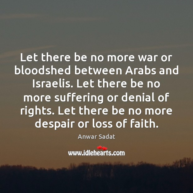 Image, Let there be no more war or bloodshed between Arabs and Israelis.