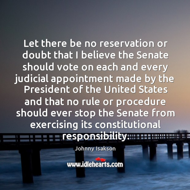 Let there be no reservation or doubt that I believe the senate Johnny Isakson Picture Quote