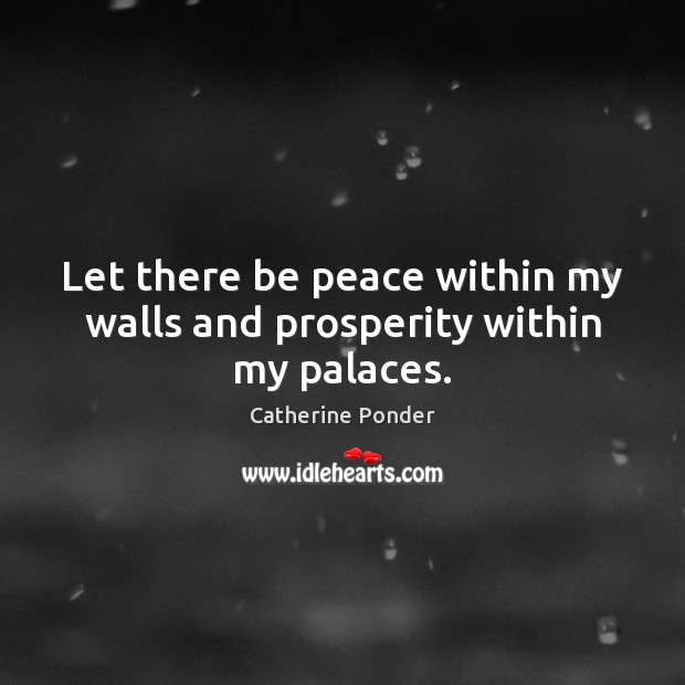 Image, Let there be peace within my walls and prosperity within my palaces.