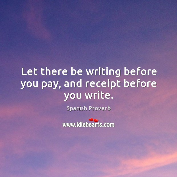 Image, Let there be writing before you pay, and receipt before you write.