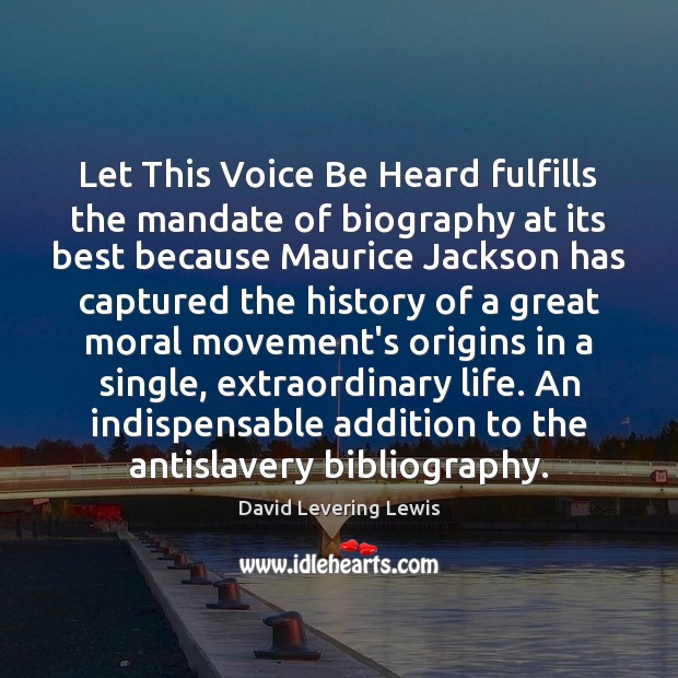 Let This Voice Be Heard fulfills the mandate of biography at its David Levering Lewis Picture Quote