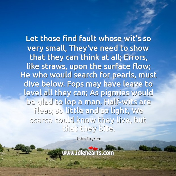 Let those find fault whose wit's so very small, They've need to Image