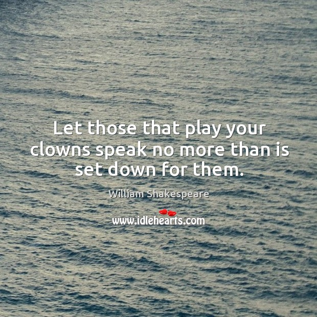 Image, Let those that play your clowns speak no more than is set down for them.