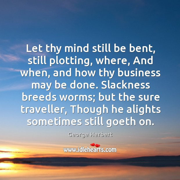 Let thy mind still be bent, still plotting, where, And when, and Image