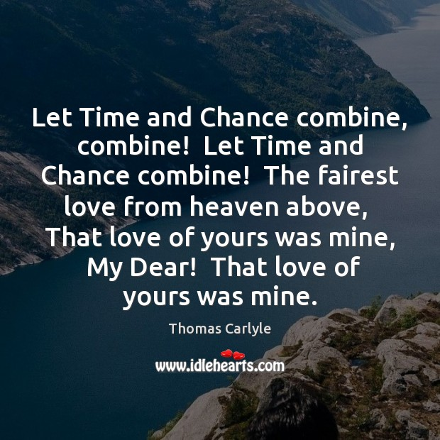 Let Time and Chance combine, combine!  Let Time and Chance combine!  The Image