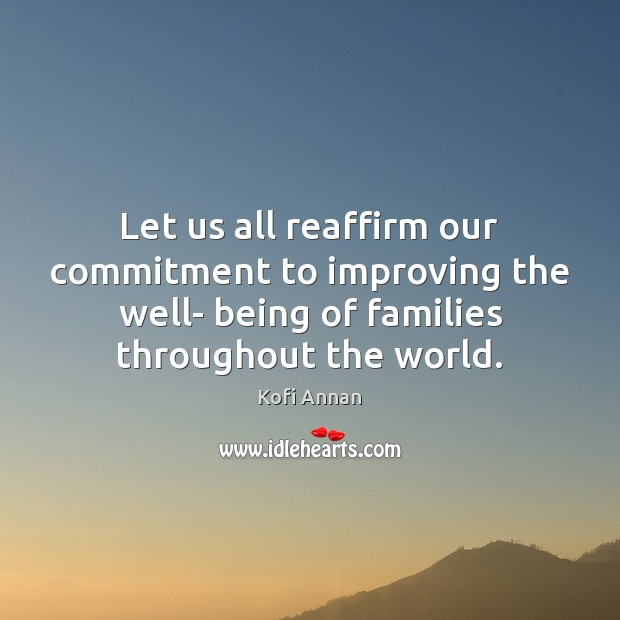Let us all reaffirm our commitment to improving the well- being of Kofi Annan Picture Quote