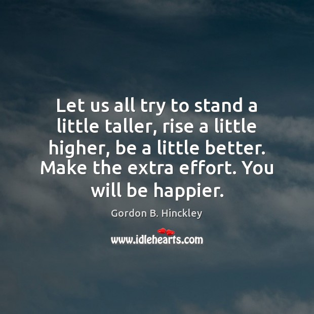 Let us all try to stand a little taller, rise a little Image