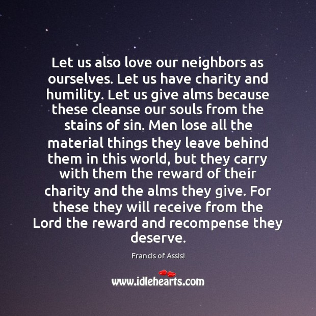 Let us also love our neighbors as ourselves. Let us have charity Humility Quotes Image