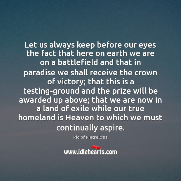 Let us always keep before our eyes the fact that here on Pio of Pietrelcina Picture Quote