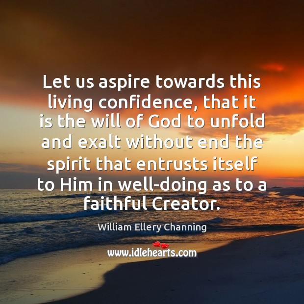 Let us aspire towards this living confidence, that it is the will William Ellery Channing Picture Quote