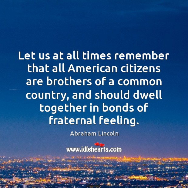 Let us at all times remember that all American citizens are brothers Image