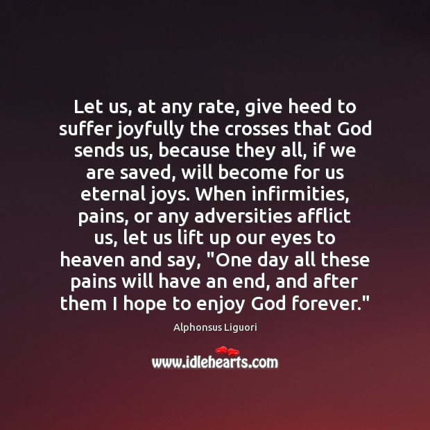 Let us, at any rate, give heed to suffer joyfully the crosses Image