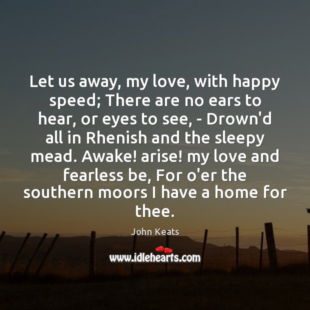 Let us away, my love, with happy speed; There are no ears Image
