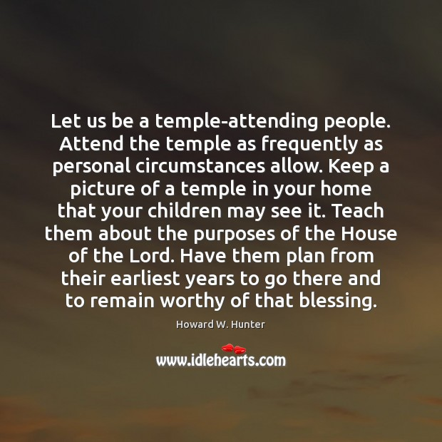 Let us be a temple-attending people. Attend the temple as frequently as Howard W. Hunter Picture Quote