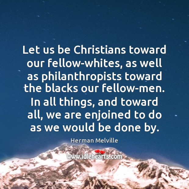 Let us be Christians toward our fellow-whites, as well as philanthropists toward Image