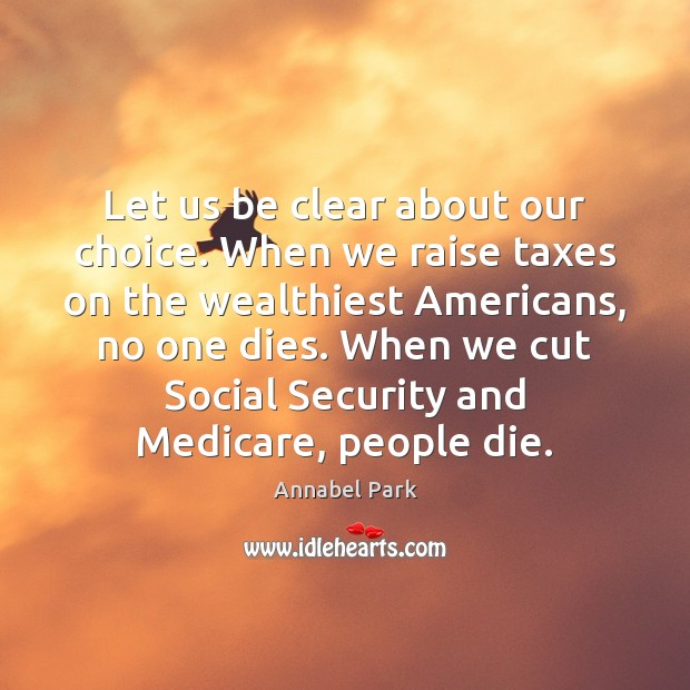 Let us be clear about our choice. When we raise taxes on Image