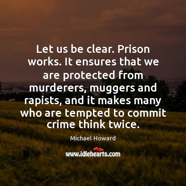 Let us be clear. Prison works. It ensures that we are protected Image
