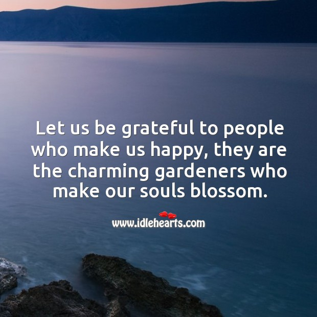 Image, Be Grateful, Blossom, Charming, Gardeners, Grateful, Happy, Let, Let Us, Make, Our, People, Souls, Us, Who