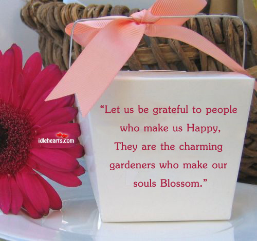 Let us be grateful to people who make us happy. Image