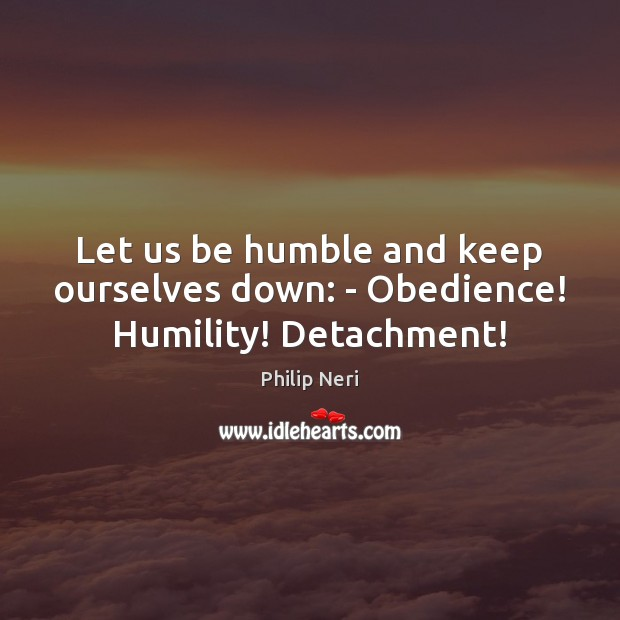 Image, Let us be humble and keep ourselves down: – Obedience! Humility! Detachment!