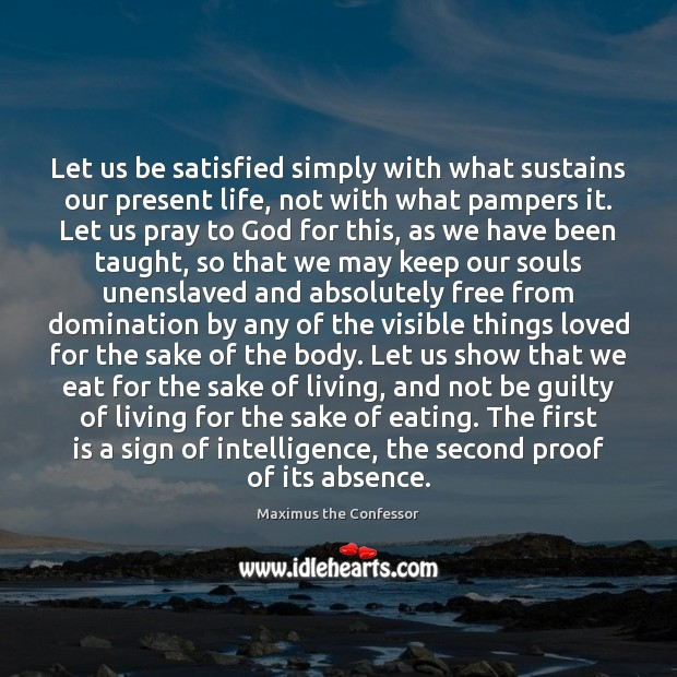Let us be satisfied simply with what sustains our present life, not Maximus the Confessor Picture Quote