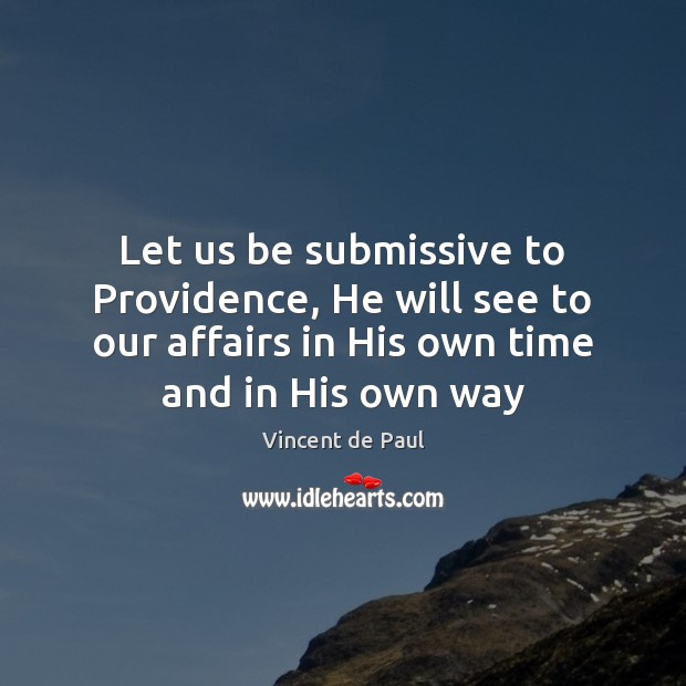 Let us be submissive to Providence, He will see to our affairs Image