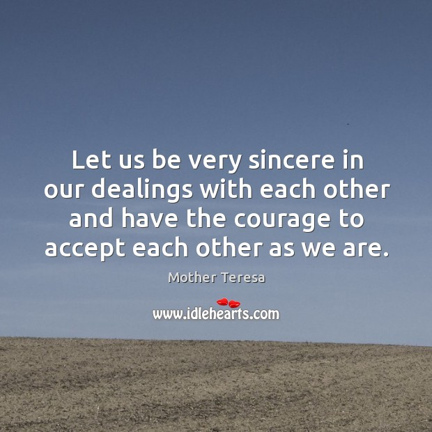 Image, Let us be very sincere in our dealings with each other and