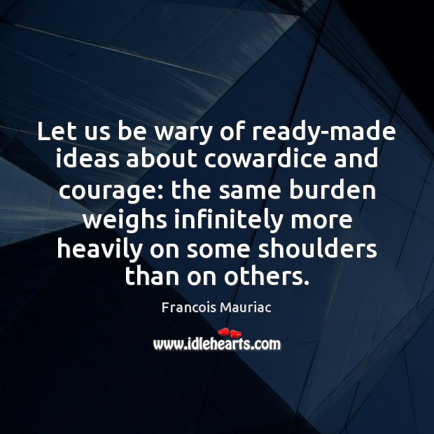 Let us be wary of ready-made ideas about cowardice and courage: the Image