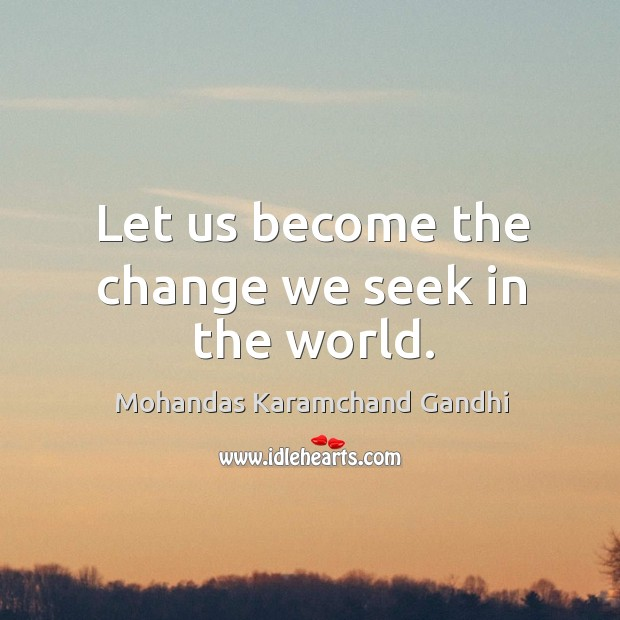 Let us become the change we seek in the world. Mohandas Karamchand Gandhi Picture Quote
