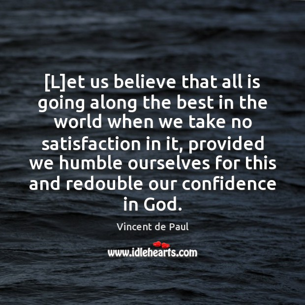 [L]et us believe that all is going along the best in Confidence Quotes Image