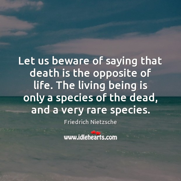 Image, Let us beware of saying that death is the opposite of life.