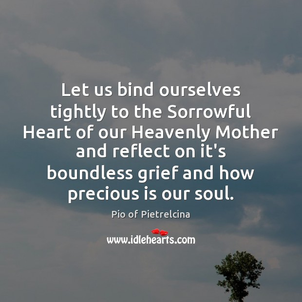 Let us bind ourselves tightly to the Sorrowful Heart of our Heavenly Pio of Pietrelcina Picture Quote