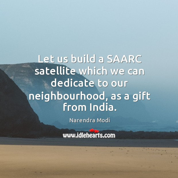 Let us build a SAARC satellite which we can dedicate to our Image