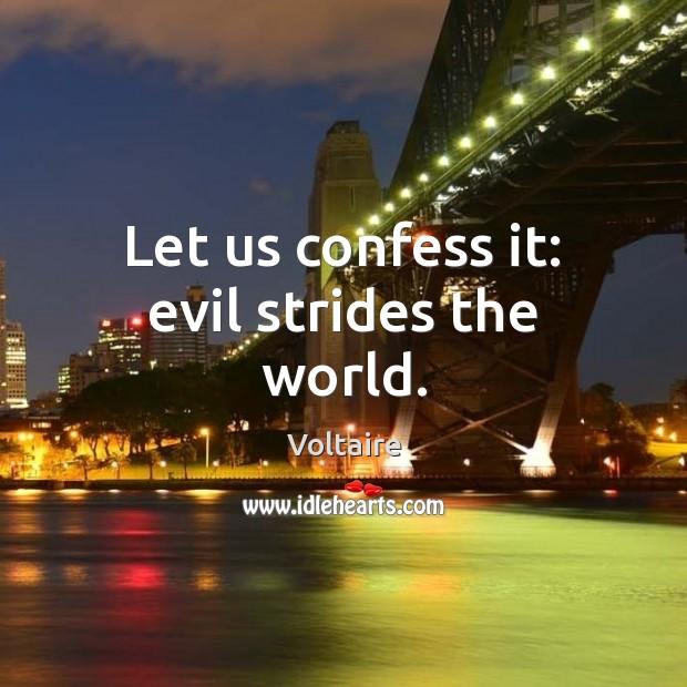 Let us confess it: evil strides the world. Image