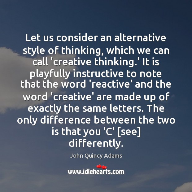 Let us consider an alternative style of thinking, which we can call Image