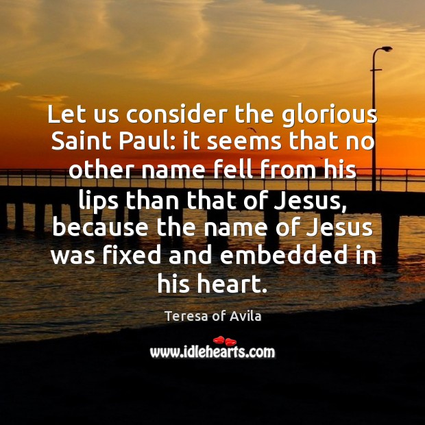 Let us consider the glorious Saint Paul: it seems that no other Image