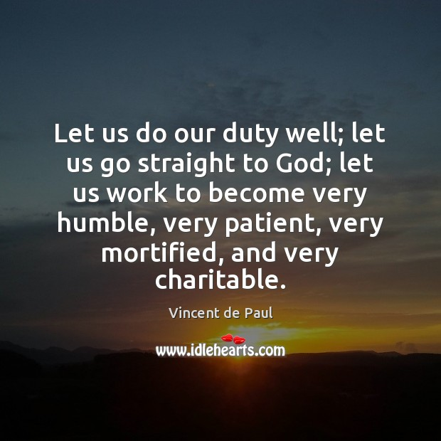 Let us do our duty well; let us go straight to God; Vincent de Paul Picture Quote