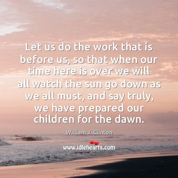 Let us do the work that is before us, so that when William J. Clinton Picture Quote