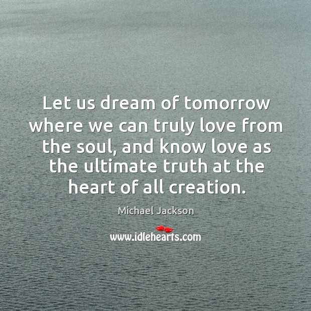 Let us dream of tomorrow where we can truly love from the soul Image