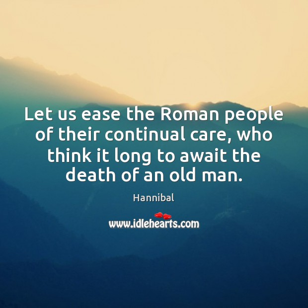 Image, Let us ease the Roman people of their continual care, who think