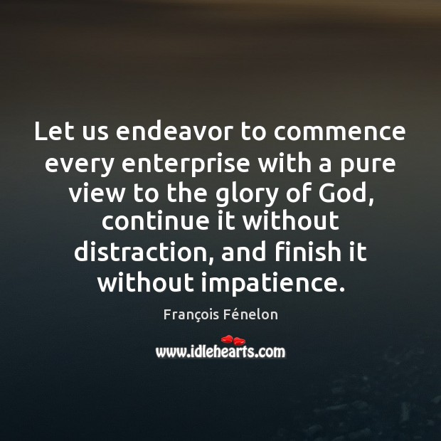 Let us endeavor to commence every enterprise with a pure view to Image