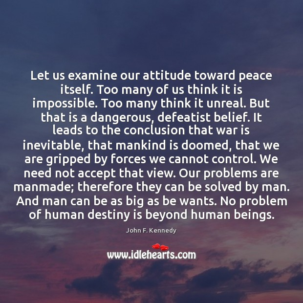Image, Let us examine our attitude toward peace itself. Too many of us