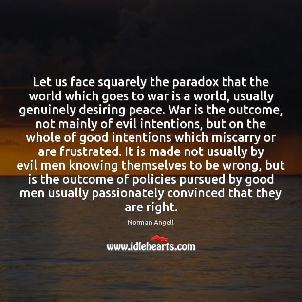 Let us face squarely the paradox that the world which goes to Good Intentions Quotes Image