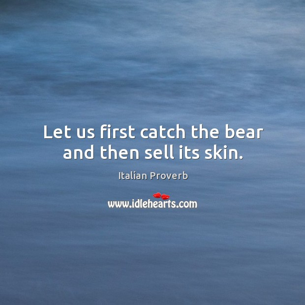 Image, Let us first catch the bear and then sell its skin.