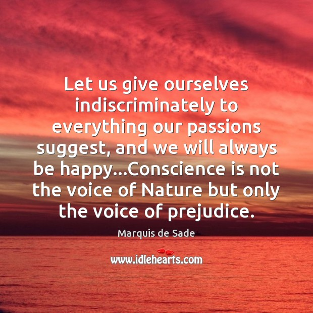 Let us give ourselves indiscriminately to everything our passions suggest, and we Image
