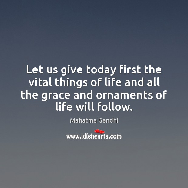 Image, Let us give today first the vital things of life and all