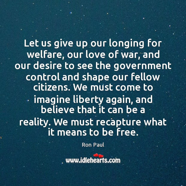 Let us give up our longing for welfare, our love of war, Government Quotes Image