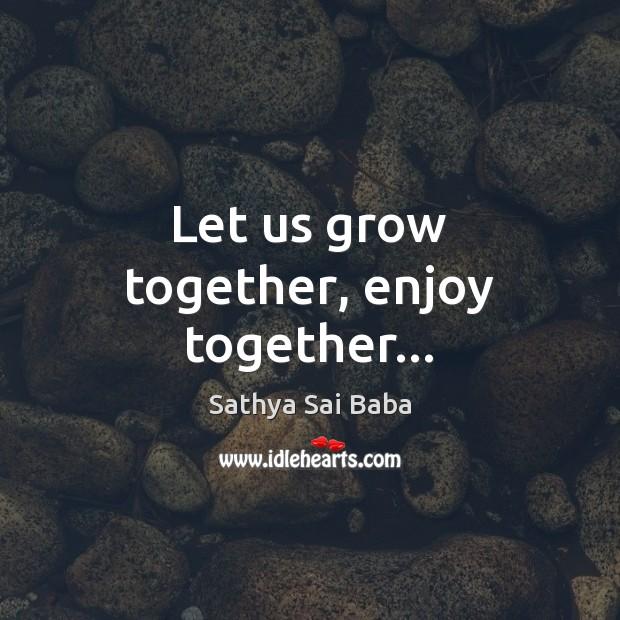 Let us grow together, enjoy together… Image